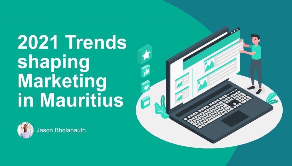Trends shaping Marketing in Mauritius - Digital Marketing Mauritius