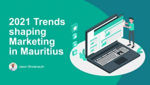 Trends shaping Marketing in Mauritius - Digital Marketing Mauritius
